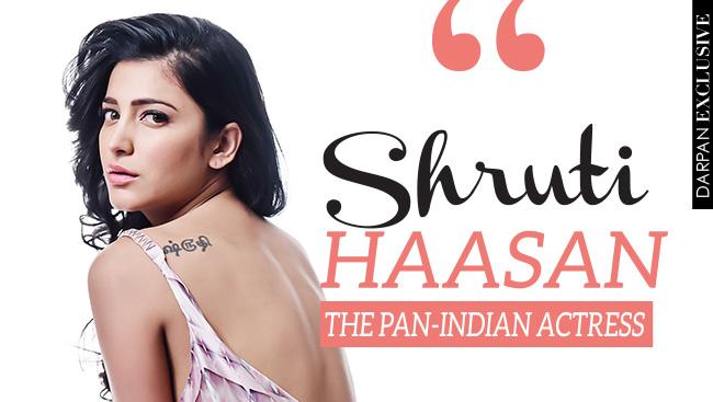 Shruti Hassan: The Pan Indian Actress