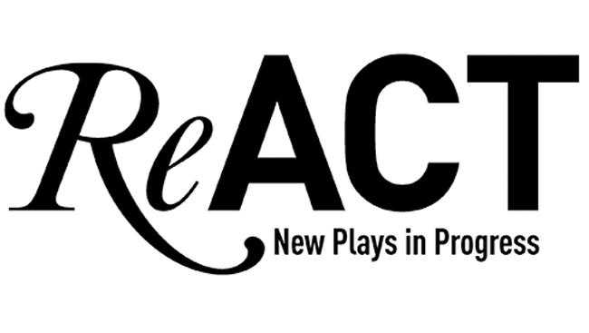 ReACT: New Plays in Progress