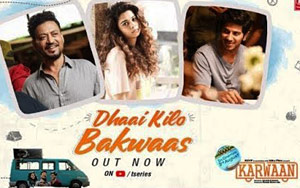 Dhaai Kilo Bakwaas Song - 'Karwaan'