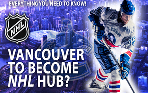 Vancouver To Become NHL Hub City? Everything You Need To Know