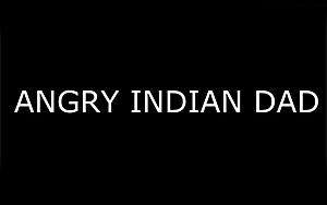 Angry Indian Dad