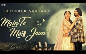 Punjabi Song Main Te Meri Jaan by Satinder Sartaaj